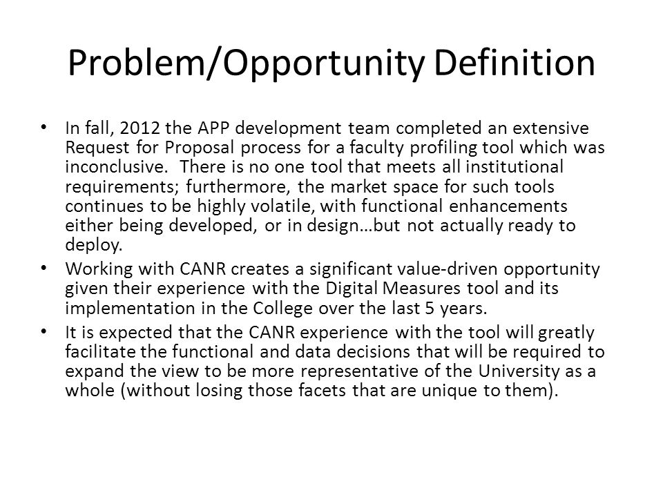 Problem/Opportunity Definition In fall, 2012 the APP development team completed an extensive Request for Proposal process for a faculty profiling tool which was inconclusive.