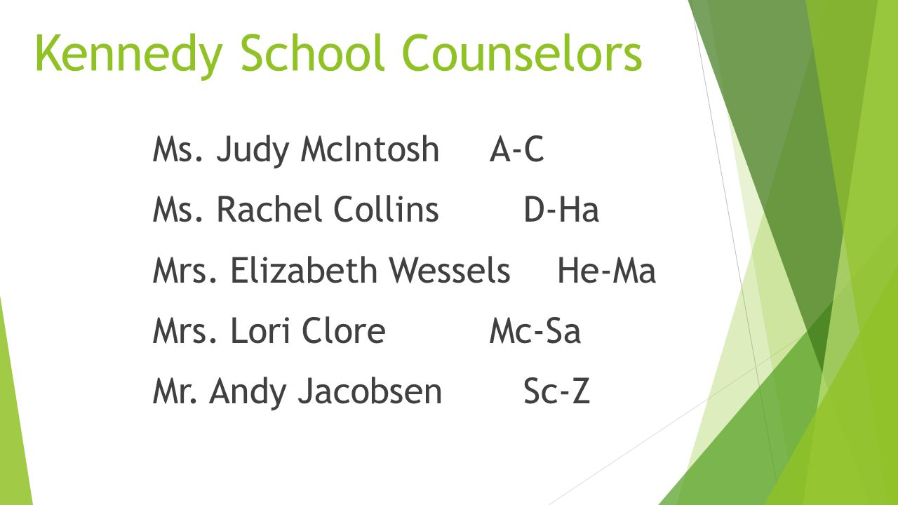 Kennedy School Counselors Ms. Judy McIntosh A-C Ms.