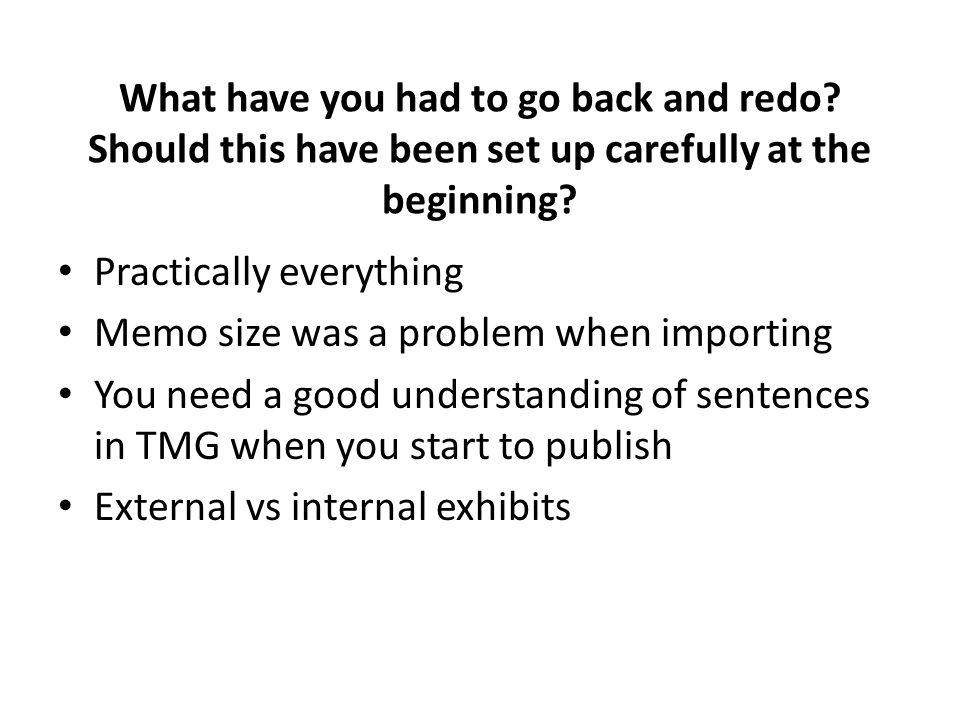 What have you had to go back and redo? Should this have been set up carefully at the beginning? Practically everything Memo size was a problem when im
