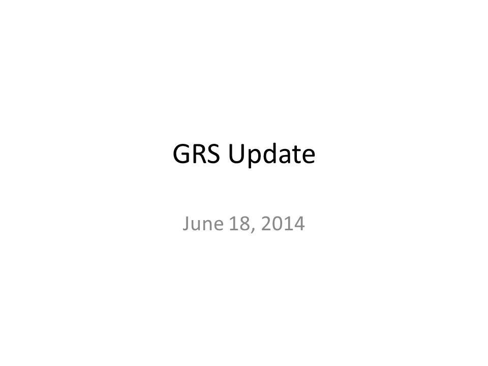 GRS Update June 18, 2014