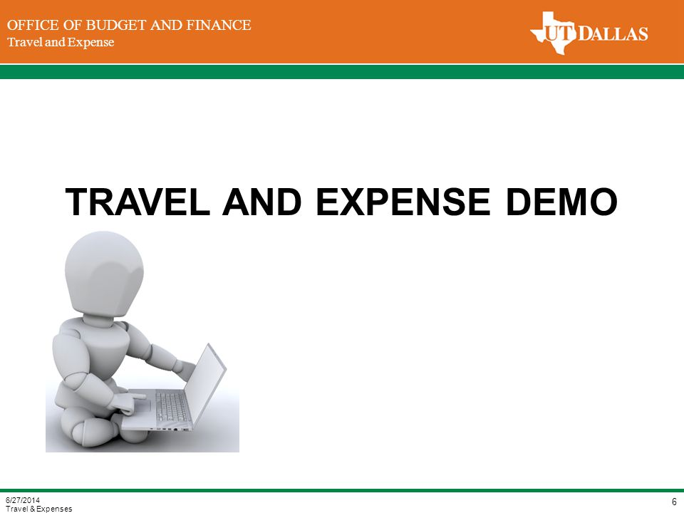 DIVISION OF FINANCE Office of the Vice President for Finance OFFICE OF BUDGET AND FINANCE Travel and Expense TRAVEL AND EXPENSE DEMO 6/27/2014 Travel & Expenses 6