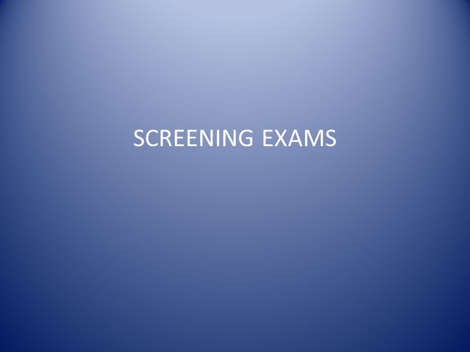 SCREENING EXAMS