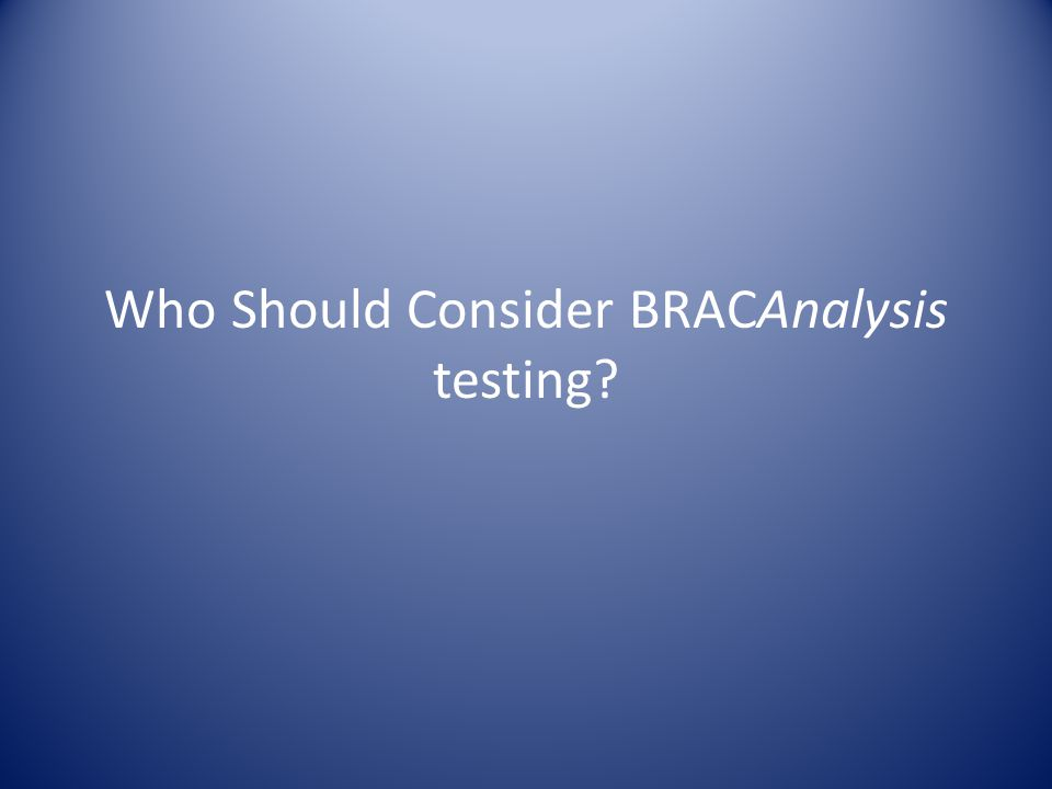 Who Should Consider BRACAnalysis testing?