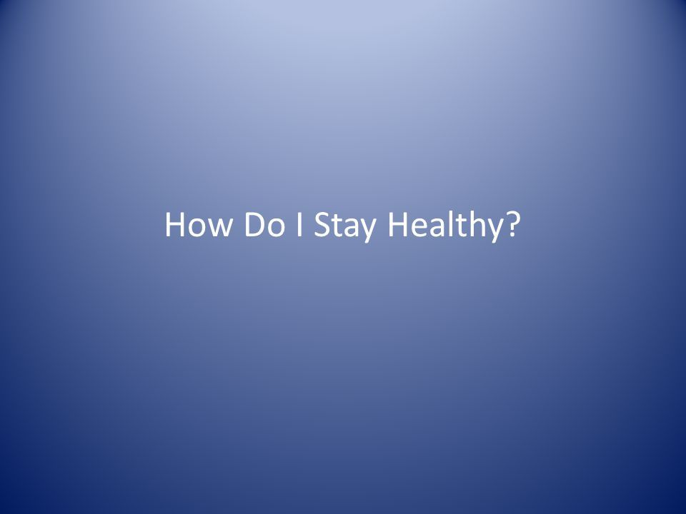 How Do I Stay Healthy?