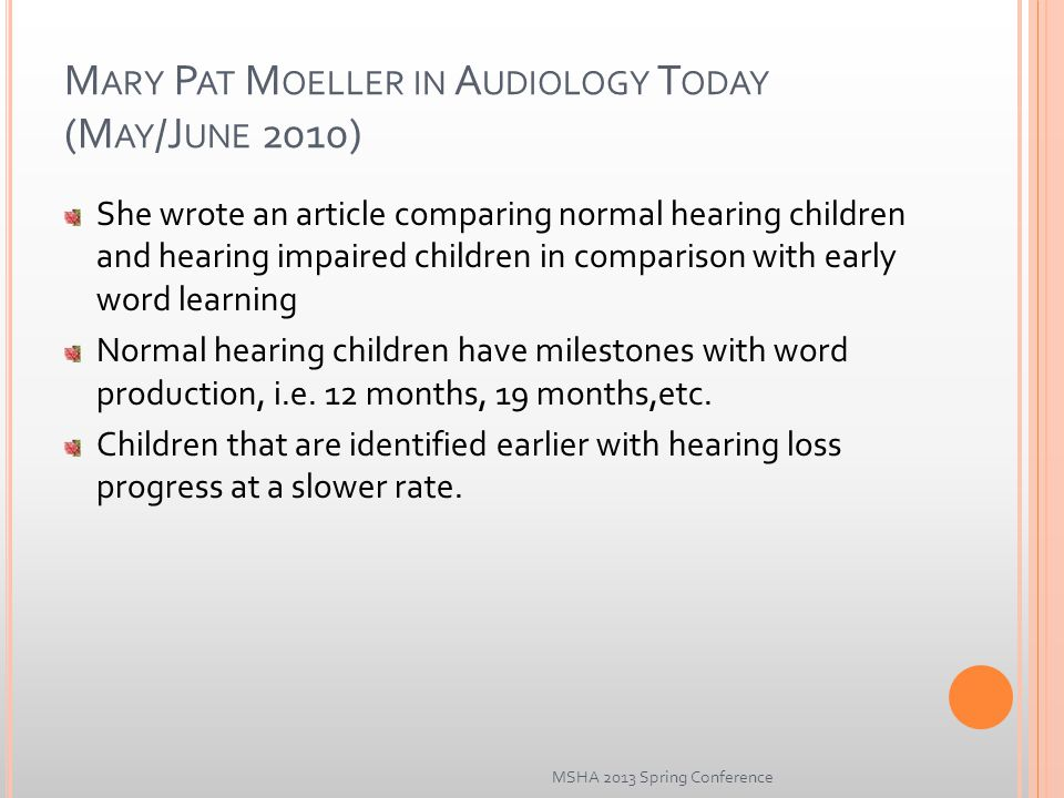 M ARY P AT M OELLER IN A UDIOLOGY T ODAY (M AY /J UNE 2010) She wrote an article comparing normal hearing children and hearing impaired children in comparison with early word learning Normal hearing children have milestones with word production, i.e.