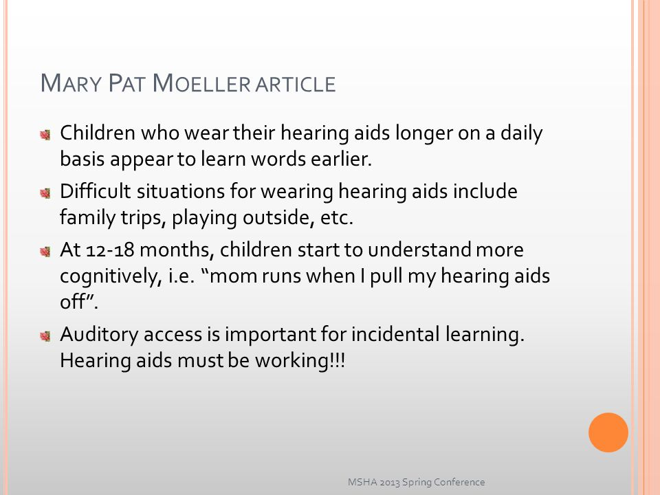 M ARY P AT M OELLER ARTICLE Children who wear their hearing aids longer on a daily basis appear to learn words earlier.