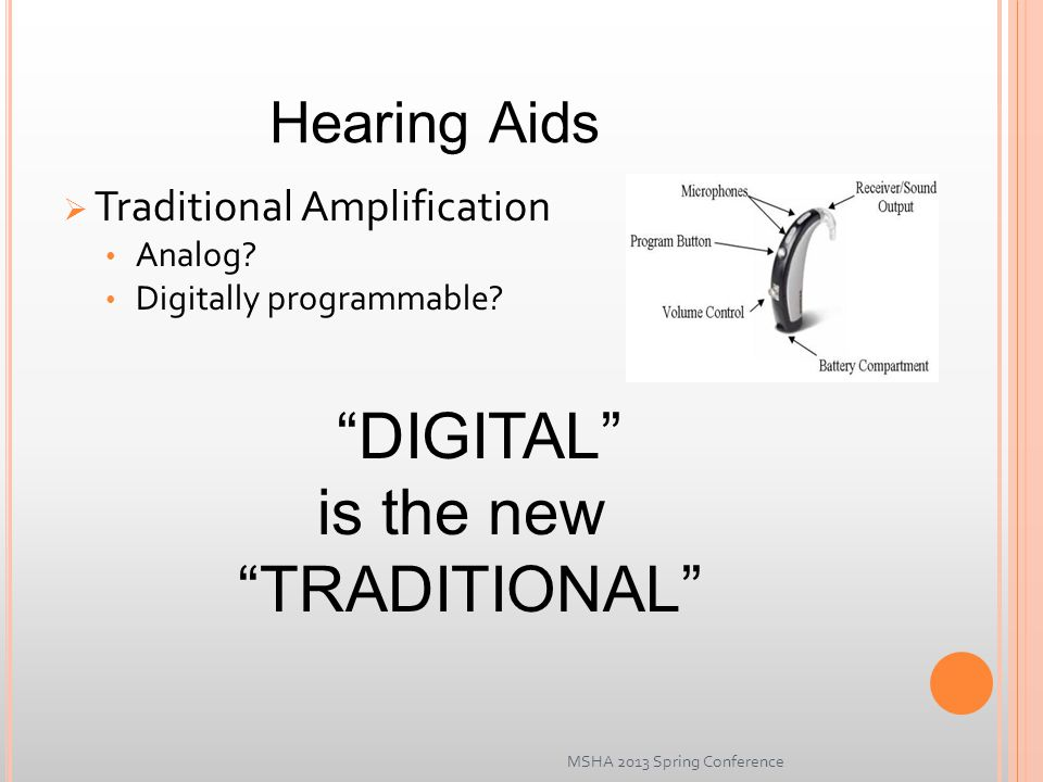 Hearing Aids  Traditional Amplification Analog. Digitally programmable.