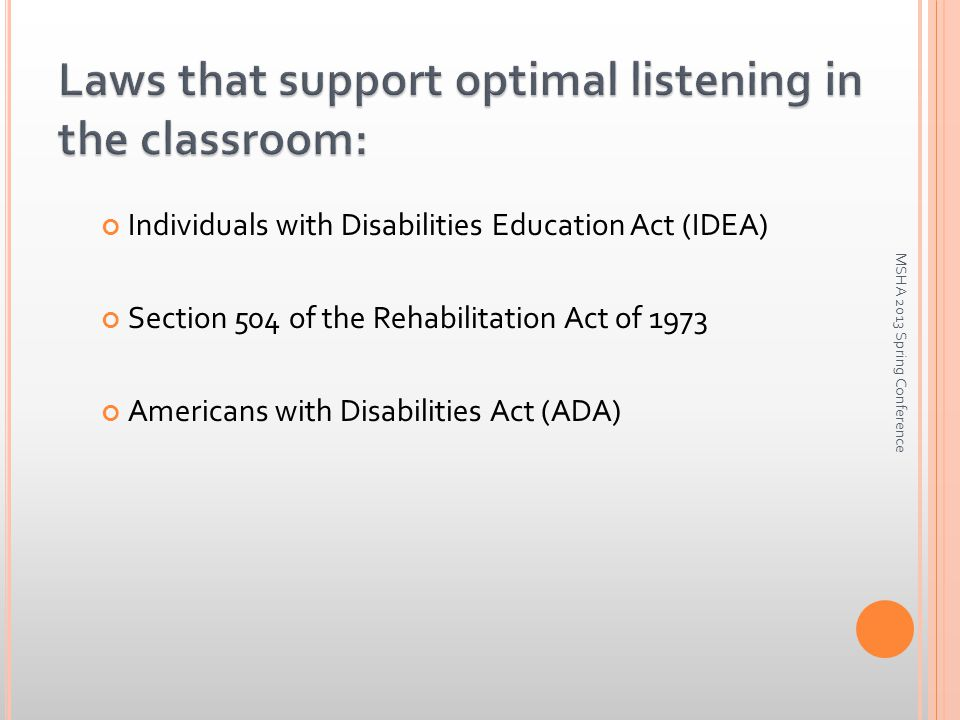 Individuals with Disabilities Education Act (IDEA) Section 504 of the Rehabilitation Act of 1973 Americans with Disabilities Act (ADA) MSHA 2013 Spring Conference
