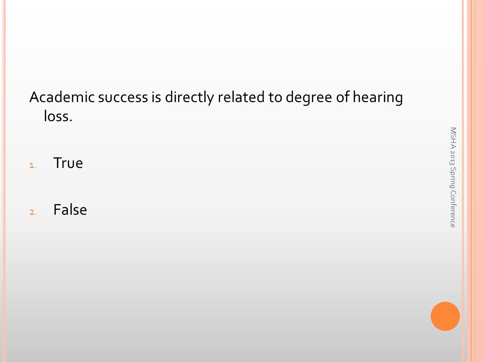 Academic success is directly related to degree of hearing loss.