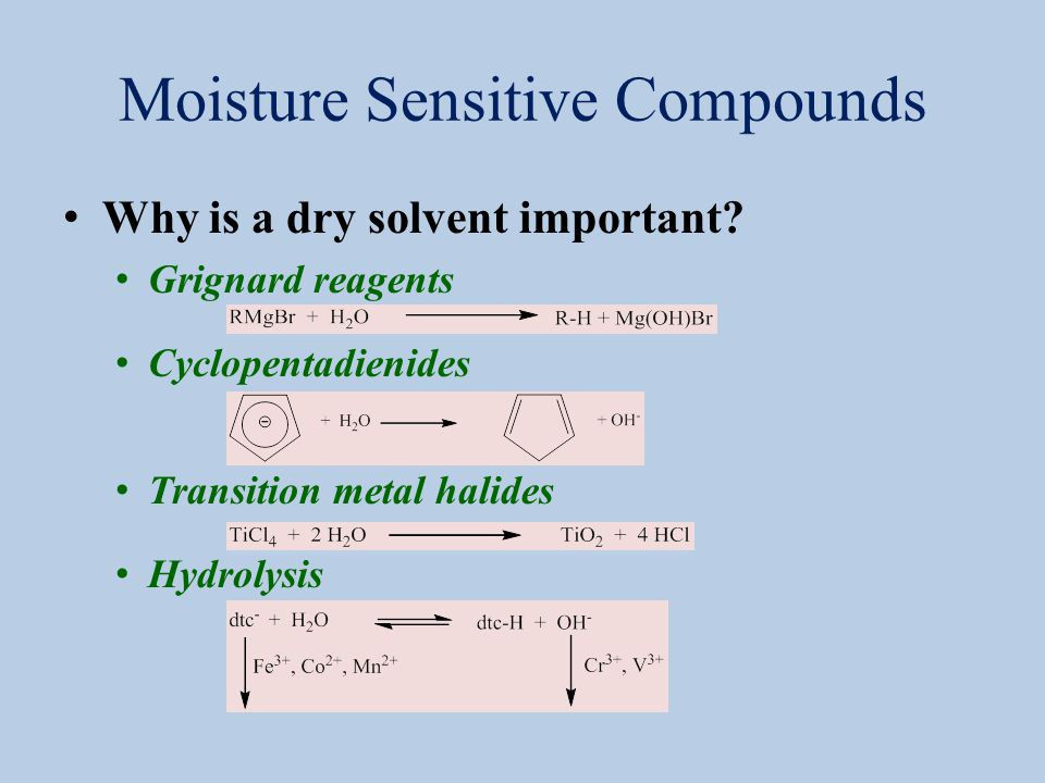 Moisture Sensitive Compounds Why is a dry solvent important? Grignard reagents Cyclopentadienides Transition metal halides Hydrolysis