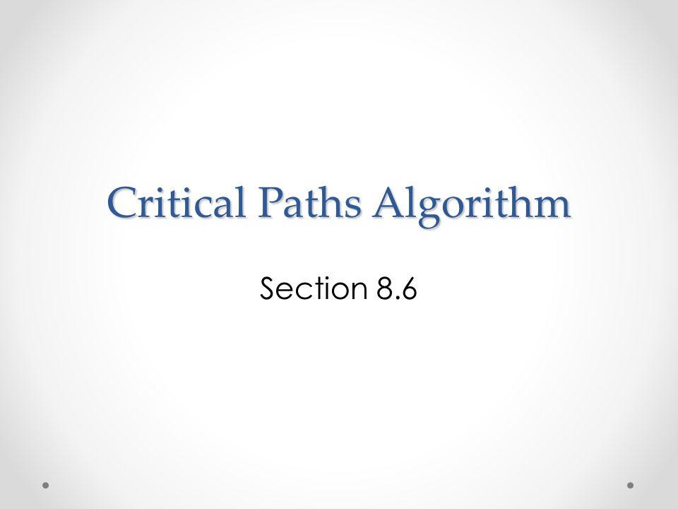 Critical Paths Algorithm Section 8.6