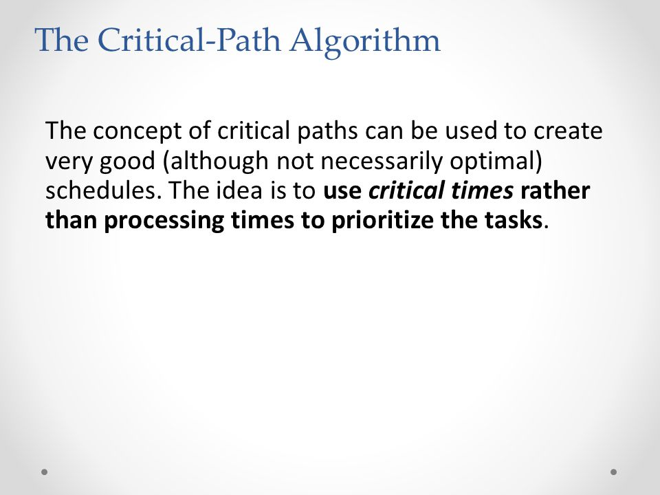 The concept of critical paths can be used to create very good (although not necessarily optimal) schedules.