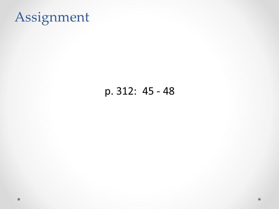 p. 312: 45 - 48 Assignment