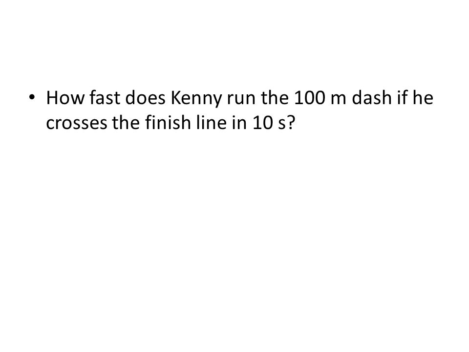 How fast does Kenny run the 100 m dash if he crosses the finish line in 10 s?