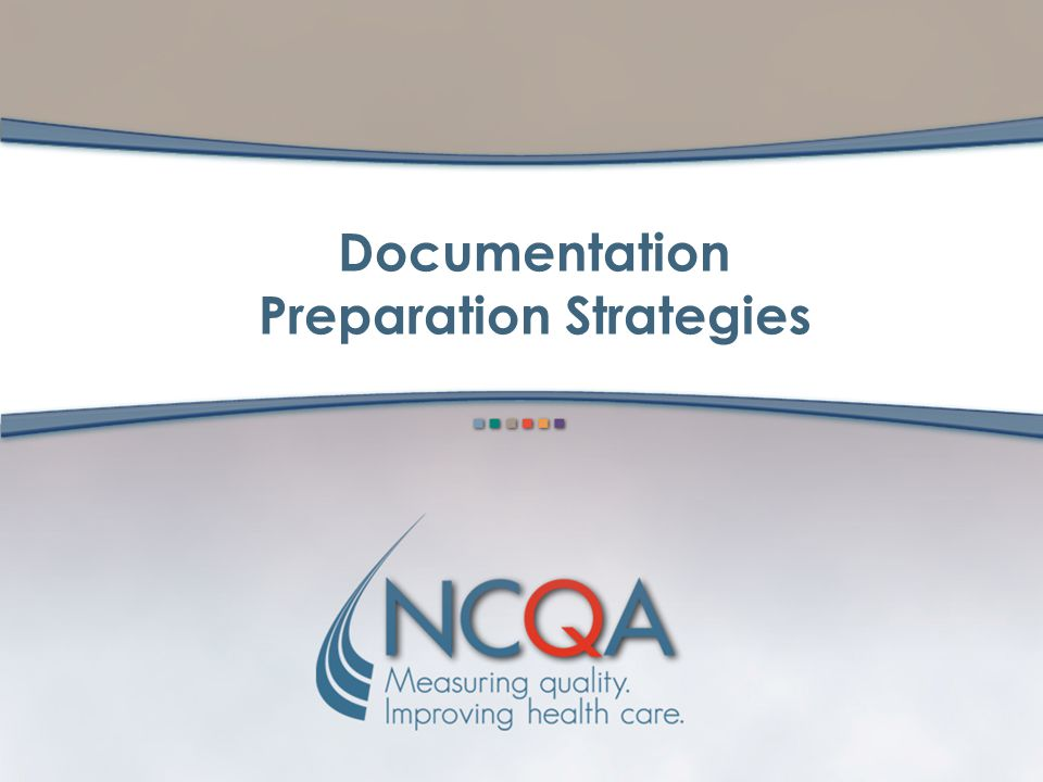 9 Survey Process Organization submits completed Survey Tool with attached documents NCQA survey team assesses performance against all Structure & Proc
