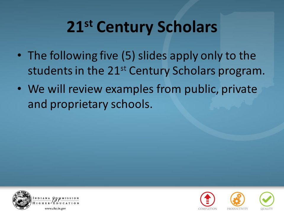 21 st Century Scholars The following five (5) slides apply only to the students in the 21 st Century Scholars program. We will review examples from pu