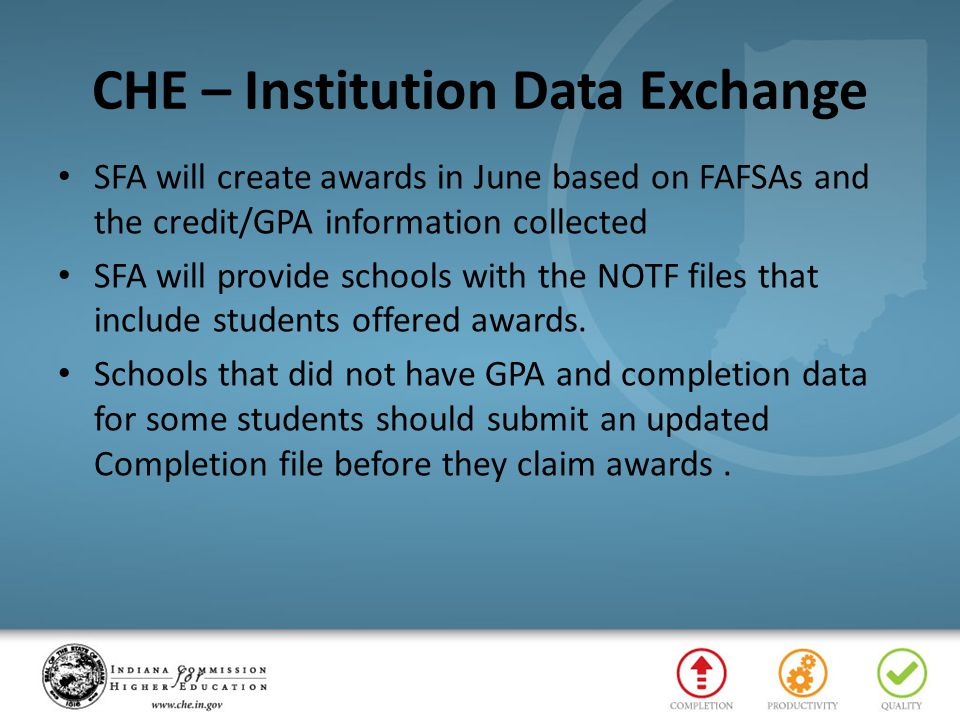 CHE – Institution Data Exchange SFA will create awards in June based on FAFSAs and the credit/GPA information collected SFA will provide schools with