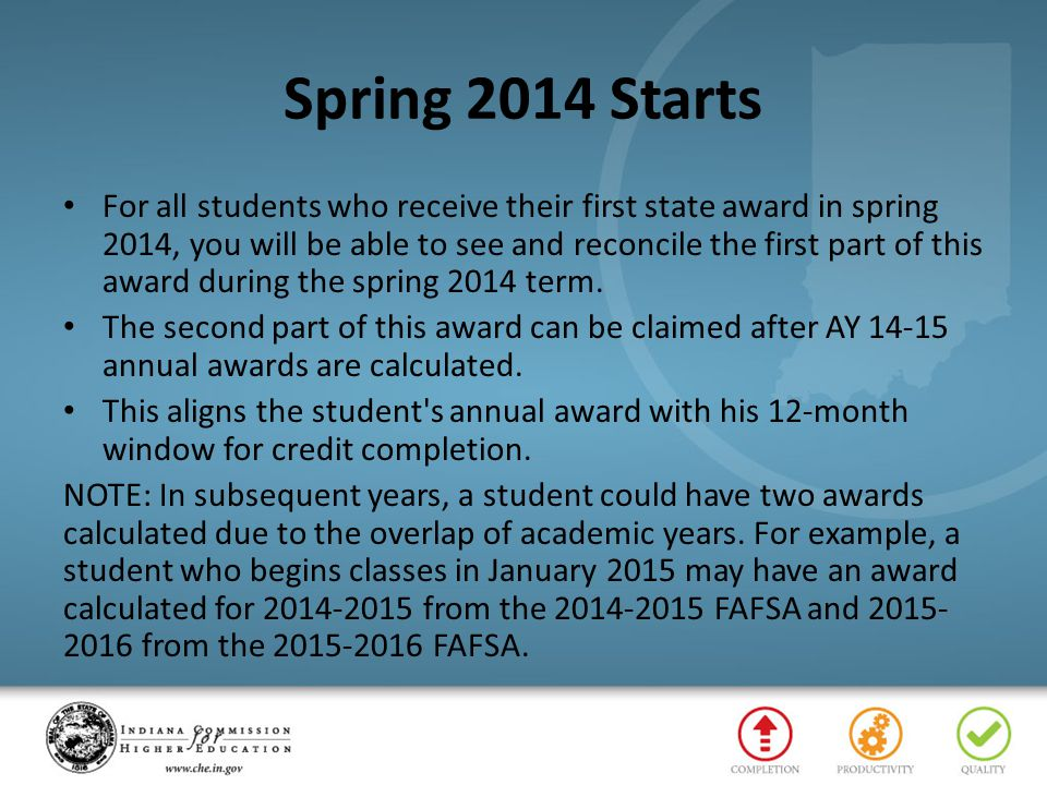 Spring 2014 Starts For all students who receive their first state award in spring 2014, you will be able to see and reconcile the first part of this a