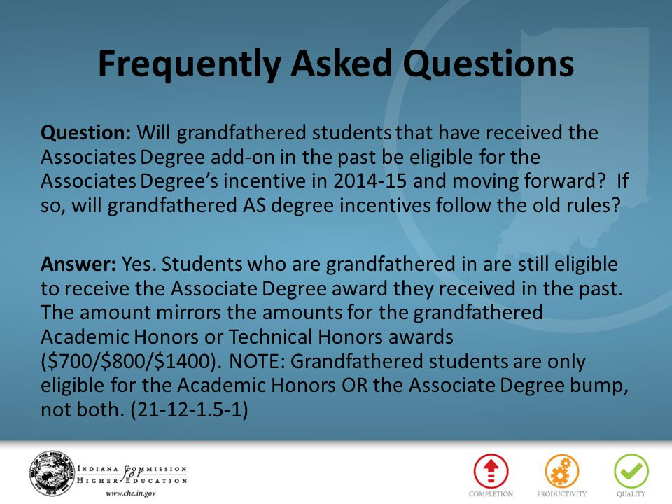 Frequently Asked Questions Question: Will grandfathered students that have received the Associates Degree add-on in the past be eligible for the Assoc