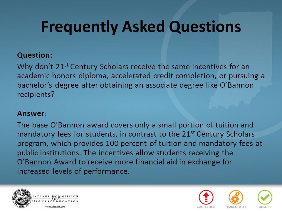 Frequently Asked Questions Question: Why don't 21 st Century Scholars receive the same incentives for an academic honors diploma, accelerated credit c