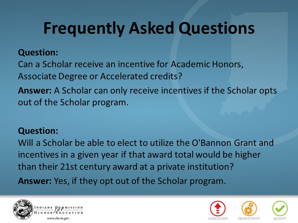 Frequently Asked Questions Question: Can a Scholar receive an incentive for Academic Honors, Associate Degree or Accelerated credits? Answer: A Schola