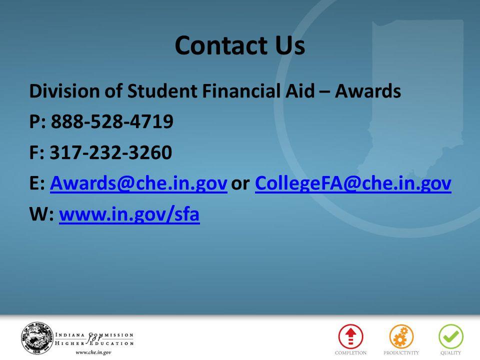 Contact Us Division of Student Financial Aid – Awards P: 888-528-4719 F: 317-232-3260 E: Awards@che.in.gov or CollegeFA@che.in.govAwards@che.in.govCol