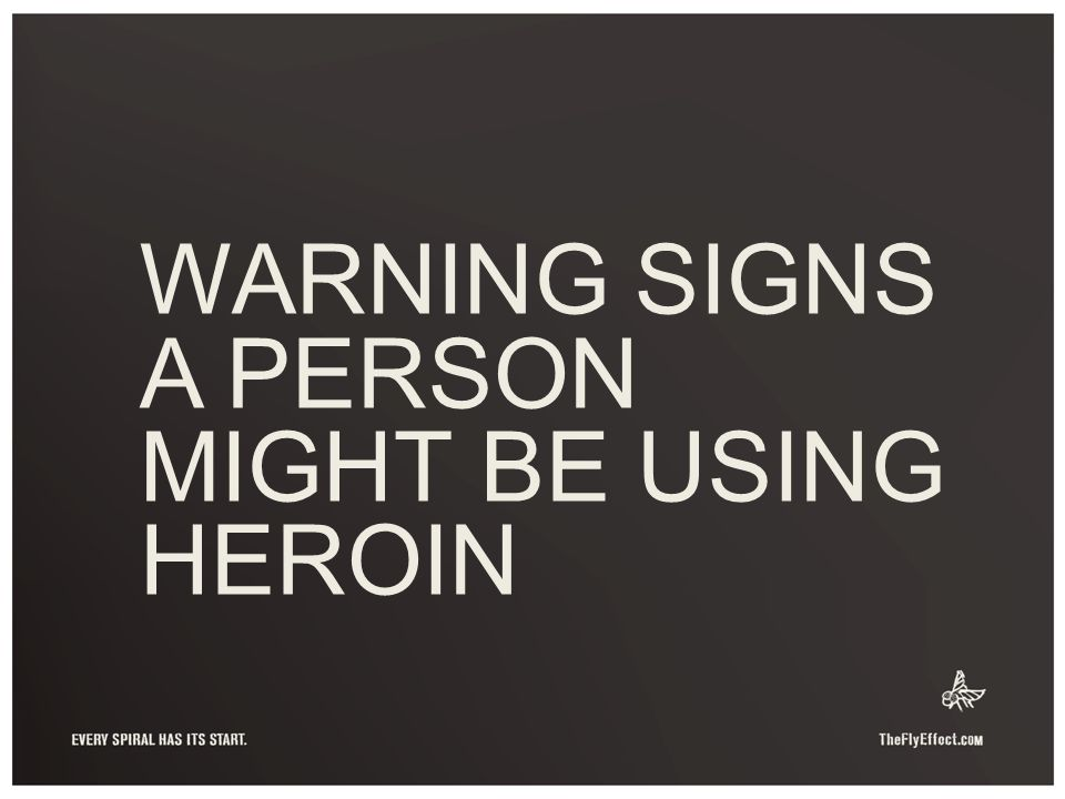 WARNING SIGNS A PERSON MIGHT BE USING HEROIN