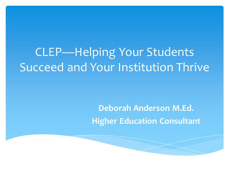 What is CLEP  Does it apply to my students  What is the process at my institution  CLEP and military  Identify road blocks & solutions  How do I identify a CLEP student  What are my responsibilities regarding CLEP  What are student responsibilities regarding CLEP  What resources are available  Become an advocate Top Ten List
