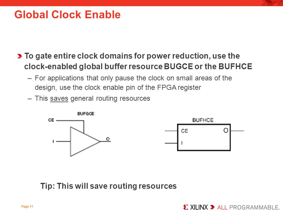 To gate entire clock domains for power reduction, use the clock-enabled global buffer resource BUGCE or the BUFHCE –For applications that only pause t