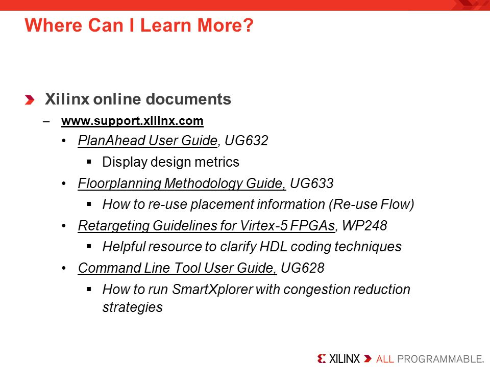 Xilinx online documents –www.support.xilinx.com PlanAhead User Guide, UG632  Display design metrics Floorplanning Methodology Guide, UG633  How to r