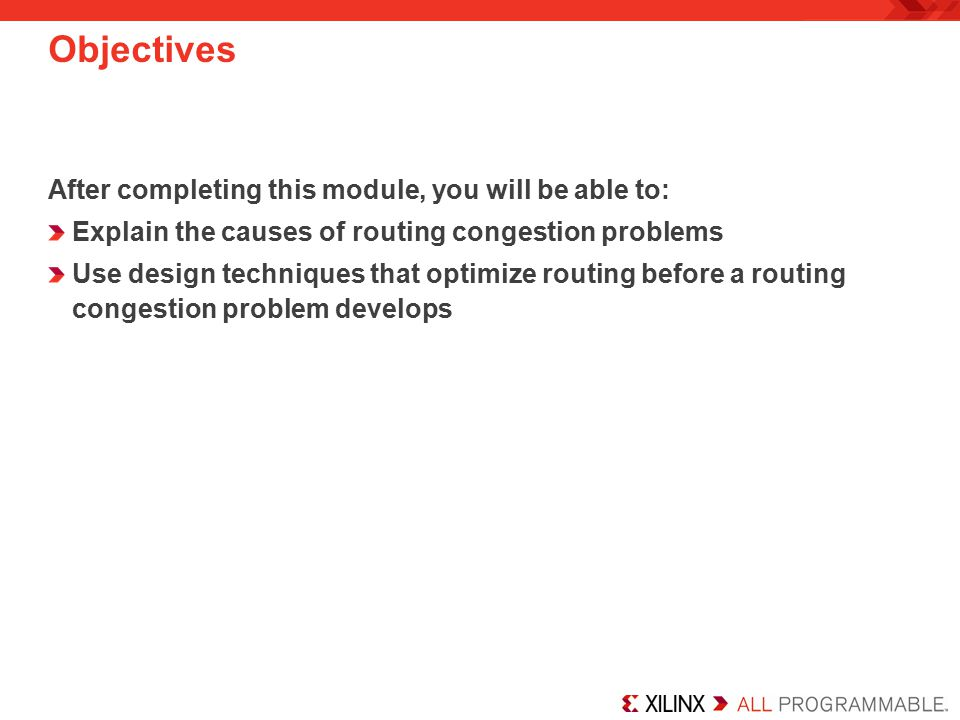 After completing this module, you will be able to: Explain the causes of routing congestion problems Use design techniques that optimize routing befor