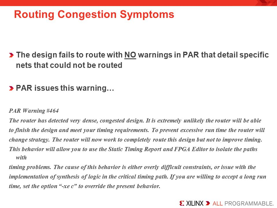 The design fails to route with NO warnings in PAR that detail specific nets that could not be routed PAR issues this warning… PAR Warning #464 The rou