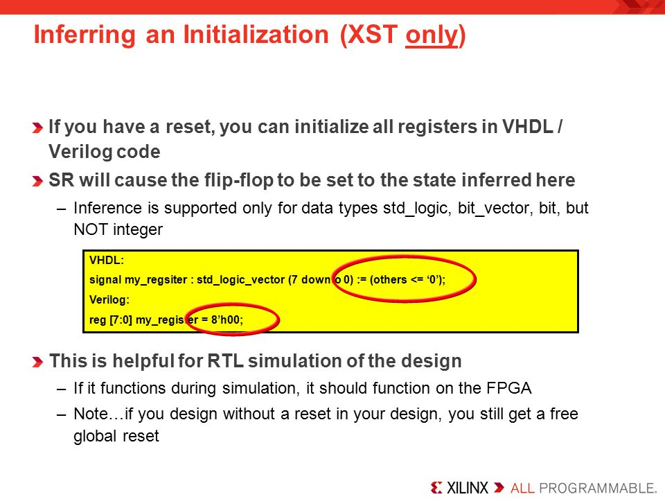 If you have a reset, you can initialize all registers in VHDL / Verilog code SR will cause the flip-flop to be set to the state inferred here –Inferen