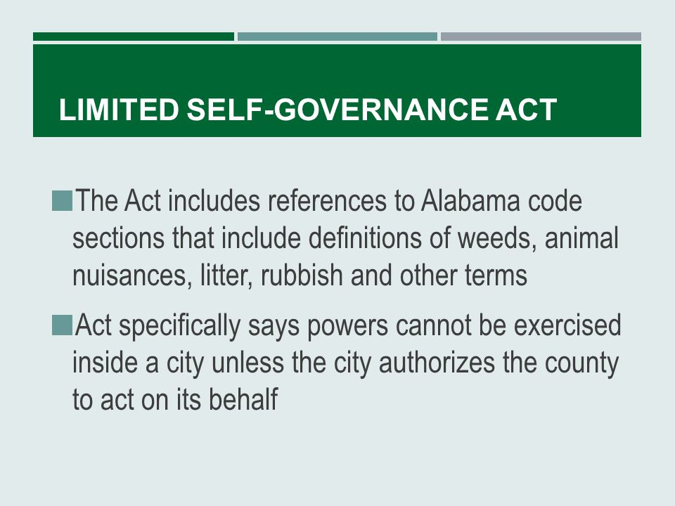 LIMITED SELF-GOVERNANCE ACT Powers in the Act CANNOT be used to: Raise or levy taxes Establish Planning and Zoning Regulate utilities, railroads, landfills or other companies regulated by a number of named agencies