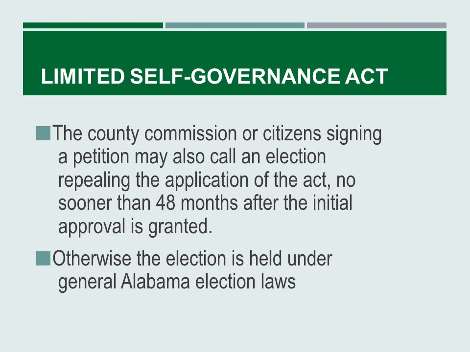LIMITED SELF-GOVERNANCE ACT After an affirmative vote, the county is authorized to exercise the powers outlined in the act in order to provide for or control: its property and affairs public welfare, health and safety