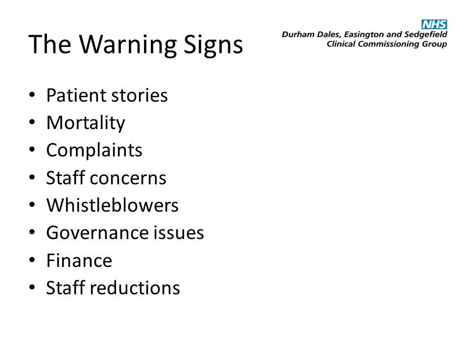 The Warning Signs Patient stories Mortality Complaints Staff concerns Whistleblowers Governance issues Finance Staff reductions