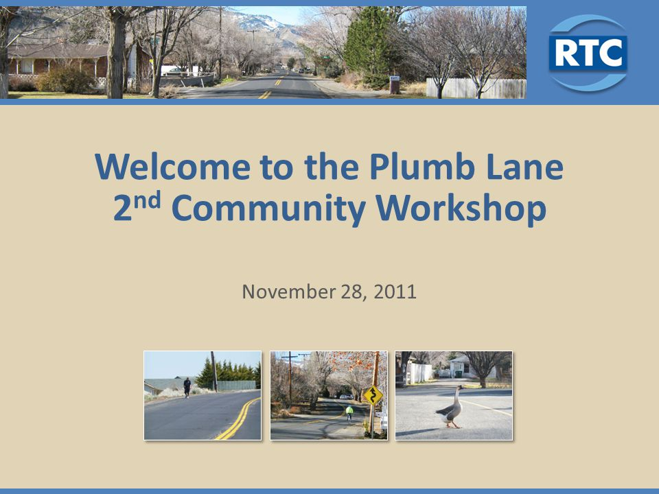 Welcome to the Plumb Lane 2 nd Community Workshop November 28, 2011