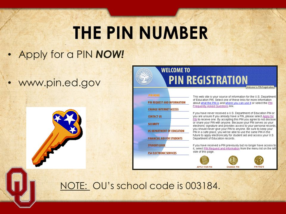 THE PIN NUMBER Apply for a PIN NOW! www.pin.ed.gov NOTE: OU's school code is 003184.