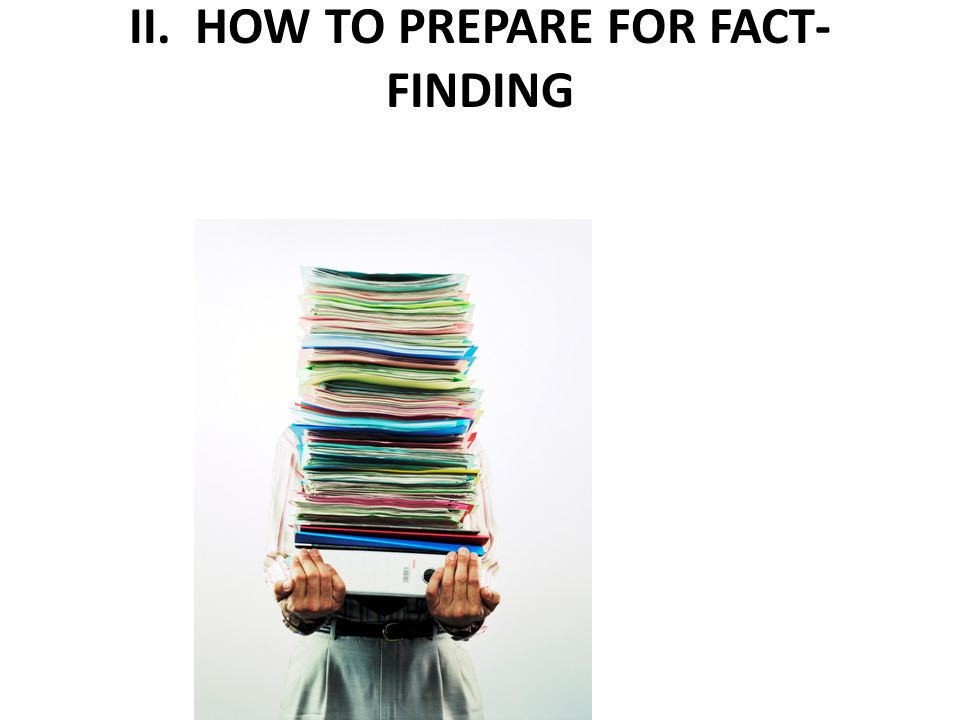II. HOW TO PREPARE FOR FACT- FINDING