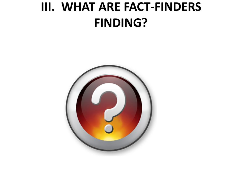 III. WHAT ARE FACT-FINDERS FINDING