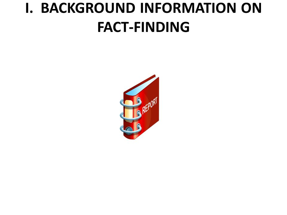I. BACKGROUND INFORMATION ON FACT-FINDING