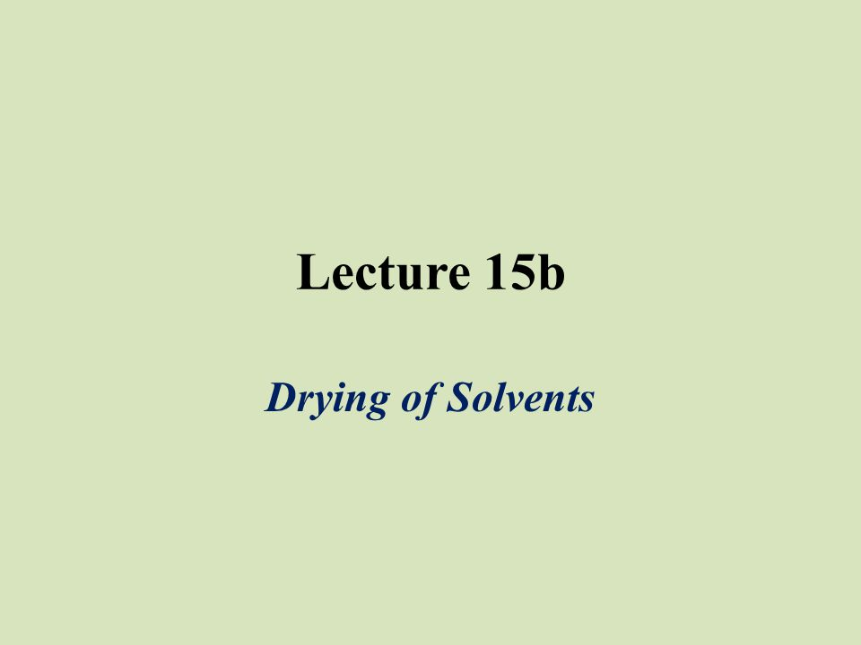 Lecture 15b Drying of Solvents