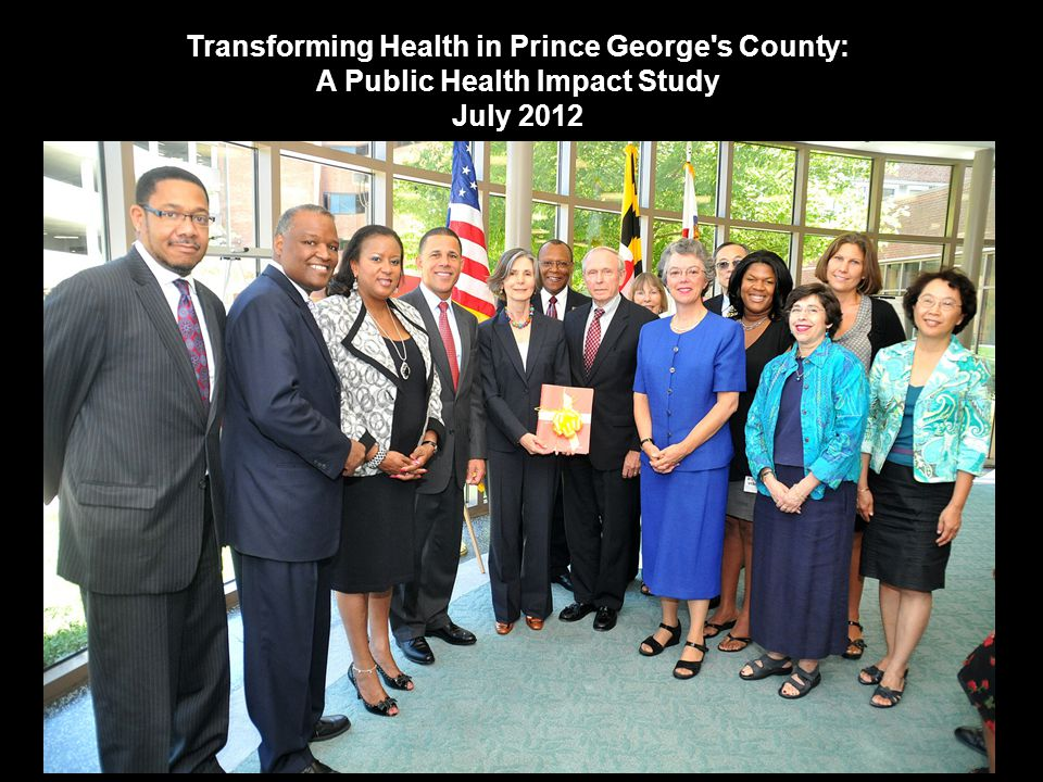 Transforming Health in Prince George's County: A Public Health Impact Study July 2012