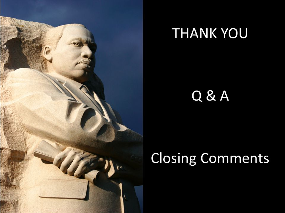 THANK YOU Q & A Closing Comments