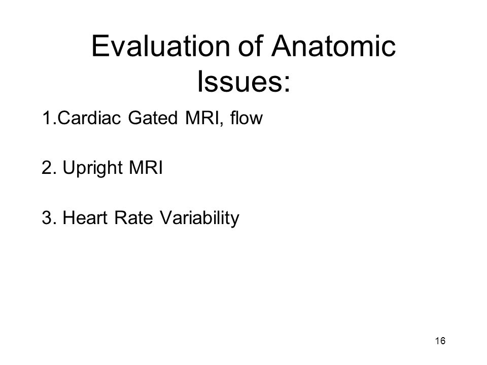 Evaluation of Anatomic Issues: 1.Cardiac Gated MRI, flow 2.