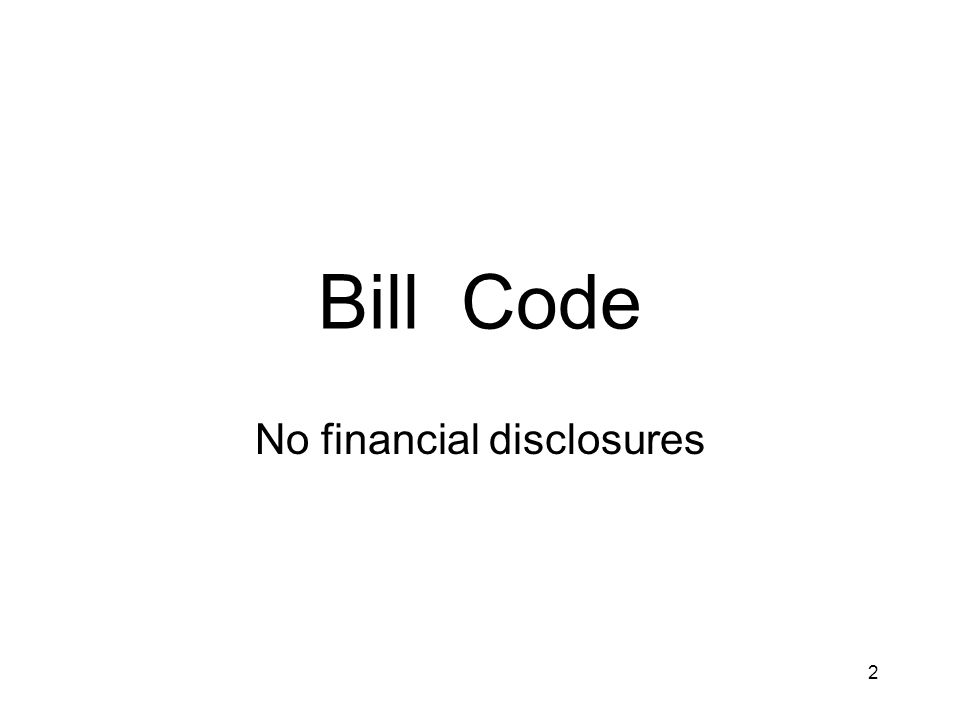 Bill Code No financial disclosures 2