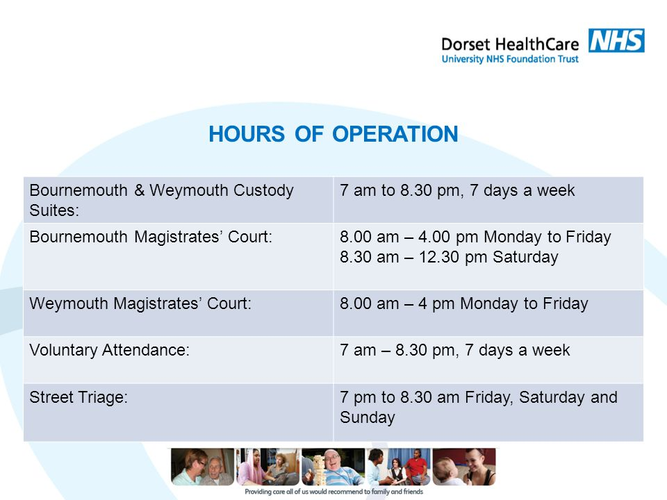HOURS OF OPERATION Bournemouth & Weymouth Custody Suites: 7 am to 8.30 pm, 7 days a week Bournemouth Magistrates' Court:8.00 am – 4.00 pm Monday to Fr