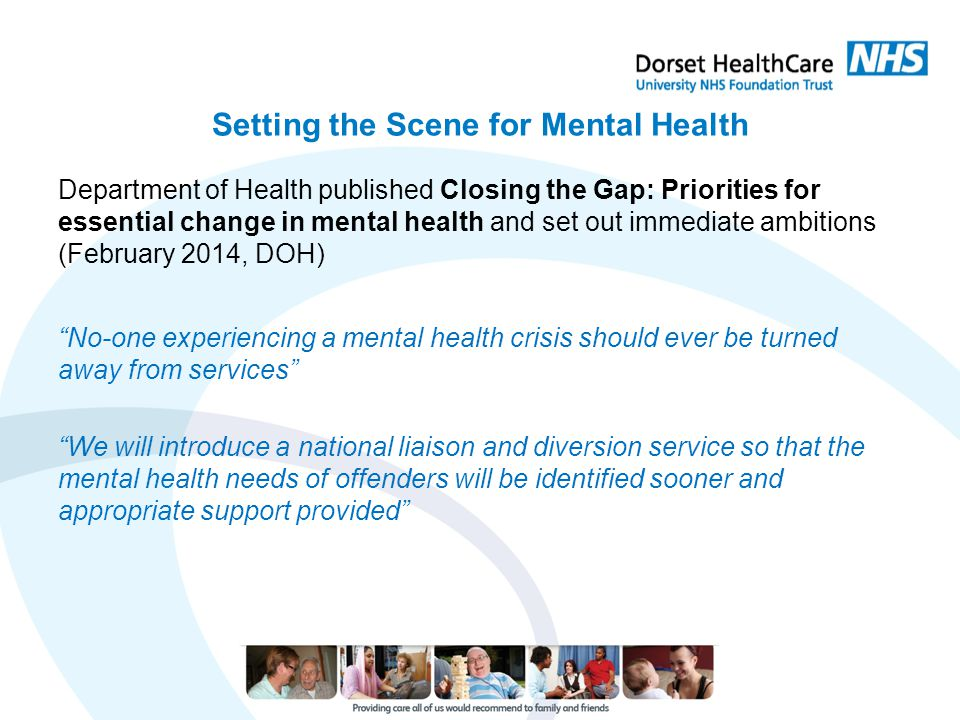 Setting the Scene for Mental Health Department of Health published Closing the Gap: Priorities for essential change in mental health and set out immed