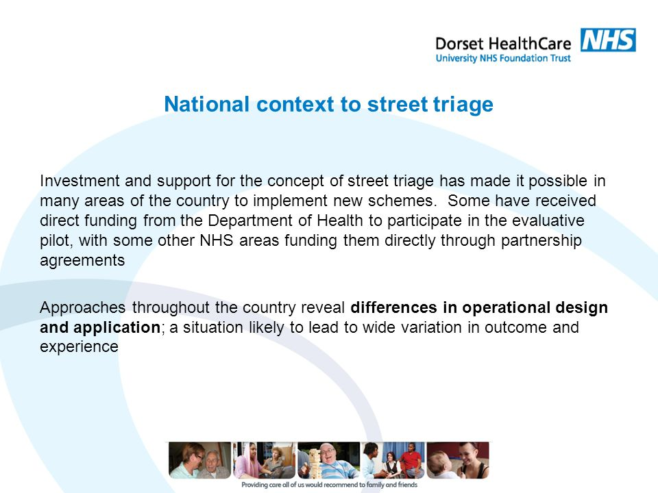 National context to street triage Investment and support for the concept of street triage has made it possible in many areas of the country to impleme