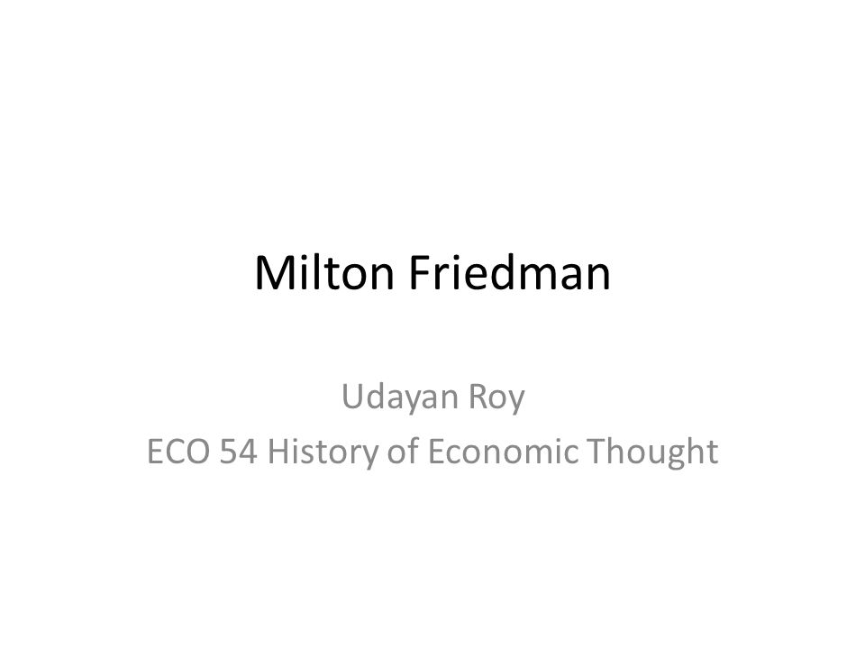 Milton Friedman Udayan Roy ECO 54 History of Economic Thought
